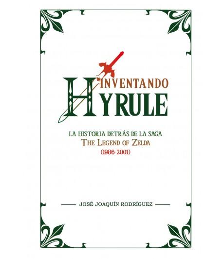 Inventando Hyrule: La historia detrás de The Legend of Zelda (1986-2001)